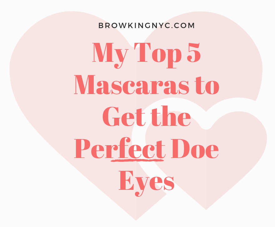 My Top 5 Mascaras to Get the Perfect Doe Eyes