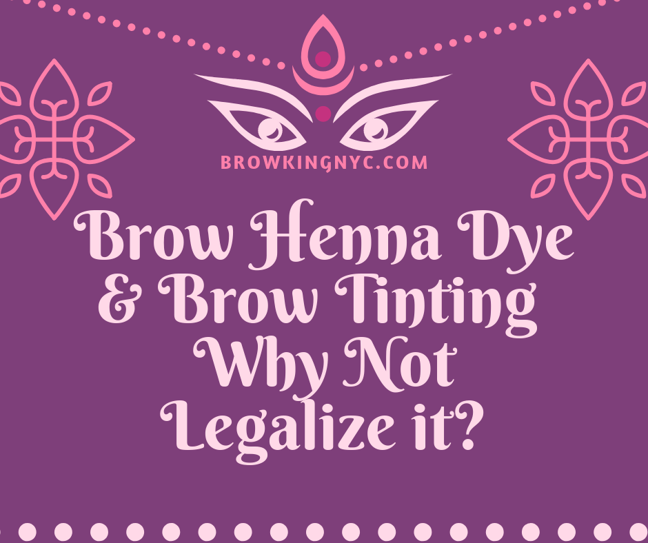 Henna Dye and Brow Tinting It's Time to Legalize it!